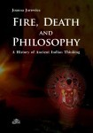 Fire, Death and Philosophy. A History of Ancient Indian Thinking, Joanna Jurewicz