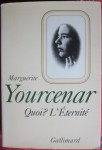 Quoi? L'Eternite, Marguerite Yourcenar