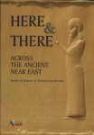 Here & There Across The Ancient Near East