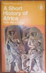 A Short History of Africa, Roland Oliver - J. D. Fage