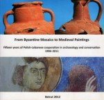From Byzantine Mosaics to Medieval Paintings. Fifteen years of Polish-Lebanese cooperation in archaeology and conservation 1996–2011