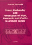 Sheep Husbandry and Production of Wool, Garments and Cloths in Archaic Sumer, Krystyna Szarzyńska
