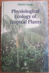 Physiological Ecology of Tropical Plants, Ulrich Luttge