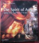 The Spirit of Asia. Journeys to the Sacred Places to the East, Michael Freeman, Alistair Shearer