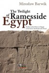 The Twilight of Ramesside Egypt. Studies on the History of  Egypt at the End of the Ramesside Period, Mirosław Barwik