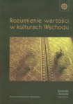 Rozumienie wartości w kulturach Wschodu. Szkice, red. Małgorzata Ruchel, red. Ada Augustyniak , red. Barbara Cichy , red. Kinga Kłeczek-Semerjak